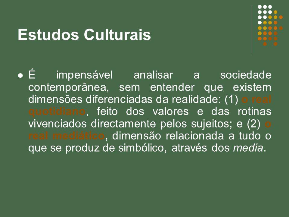 Estudos Culturais É impensável analisar a sociedade contemporânea, sem entender que existem dimensões diferenciadas da realidade: (1) o real quotidian