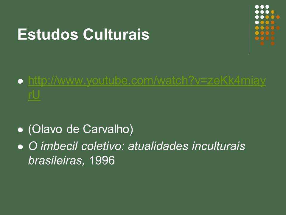 Estudos Culturais http://www.youtube.com/watch?v=zeKk4miay rU http://www.youtube.com/watch?v=zeKk4miay rU (Olavo de Carvalho) O imbecil coletivo: atua