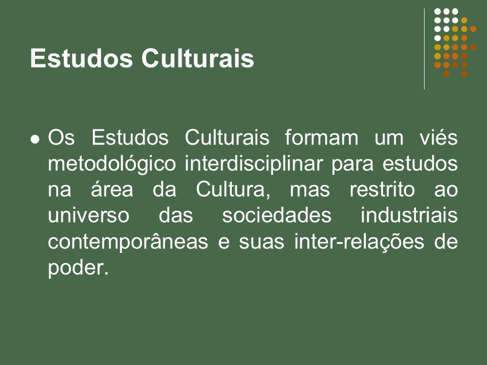 Estudos Culturais Os Estudos Culturais formam um viés metodológico interdisciplinar para estudos na área da Cultura, mas restrito ao universo das soci