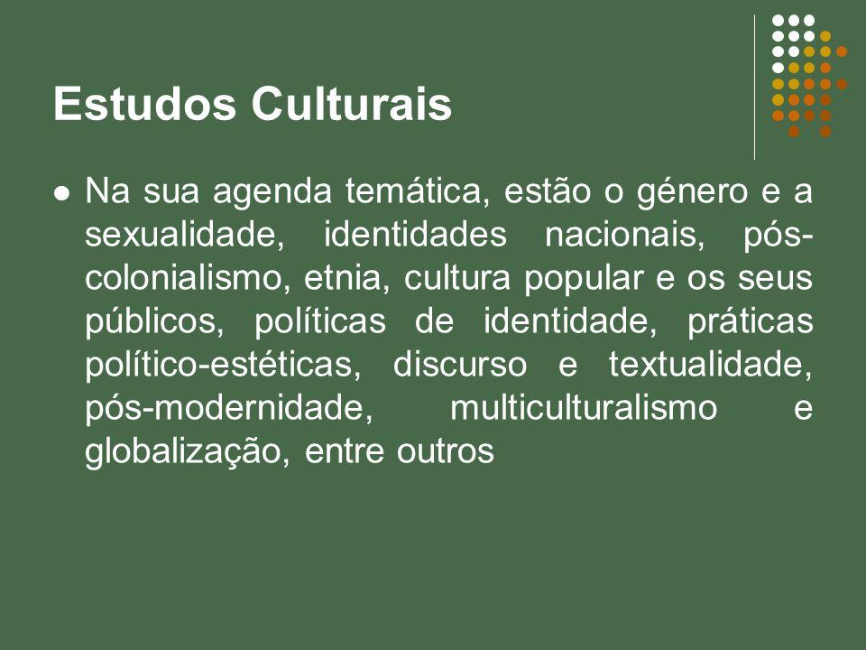 Estudos Culturais Na sua agenda temática, estão o género e a sexualidade, identidades nacionais, pós- colonialismo, etnia, cultura popular e os seus p