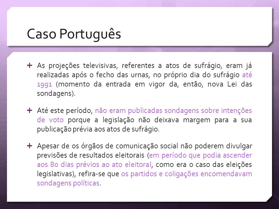 Caso Português As projeções televisivas, referentes a atos de sufrágio, eram já realizadas após o fecho das urnas, no próprio dia do sufrágio até 1991