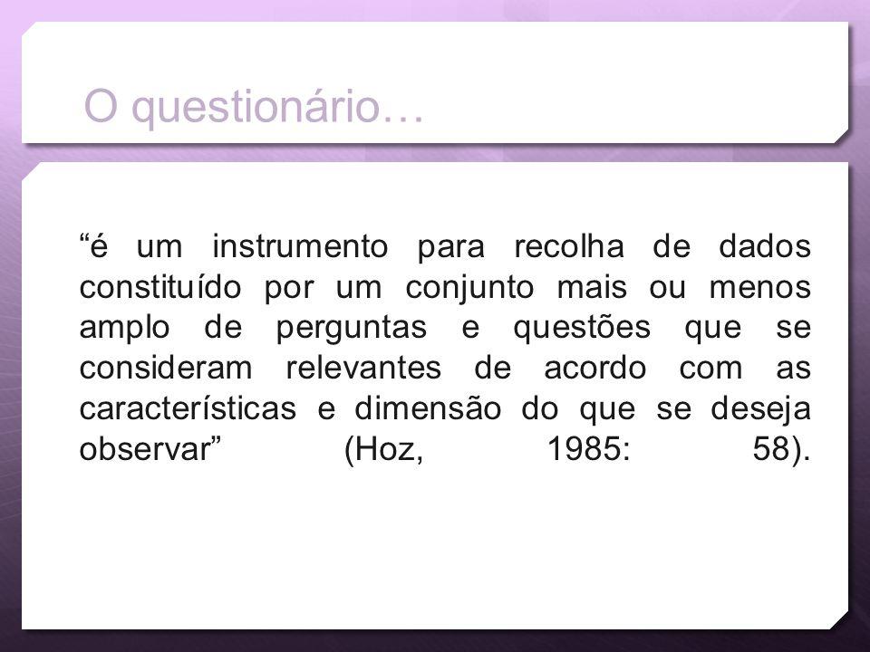 O questionário… é um instrumento para recolha de dados constituído por um conjunto mais ou menos amplo de perguntas e questões que se consideram relev