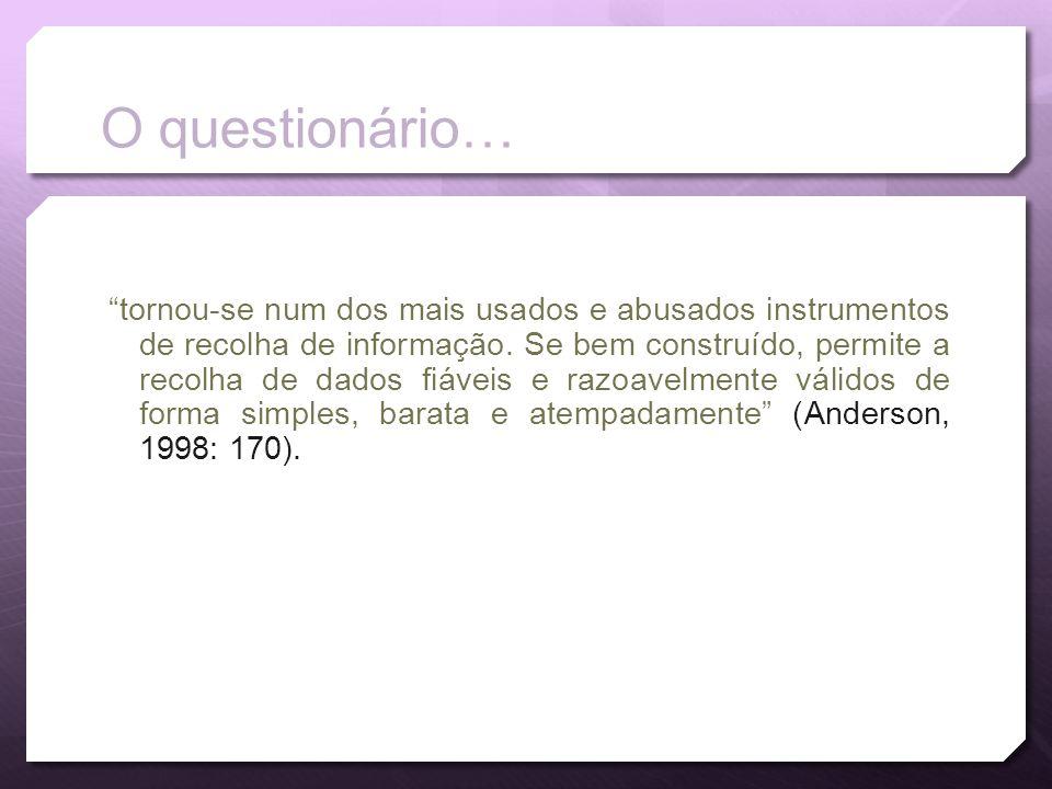 O questionário… tornou-se num dos mais usados e abusados instrumentos de recolha de informação. Se bem construído, permite a recolha de dados fiáveis
