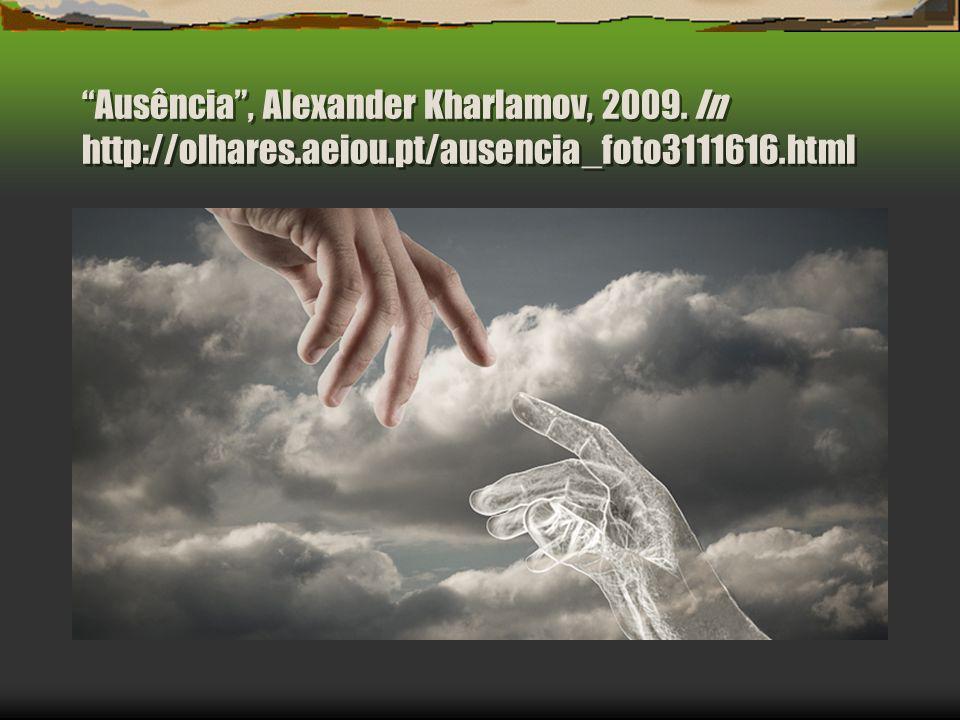 Ausência, Alexander Kharlamov, 2009. In http://olhares.aeiou.pt/ausencia_foto3111616.html