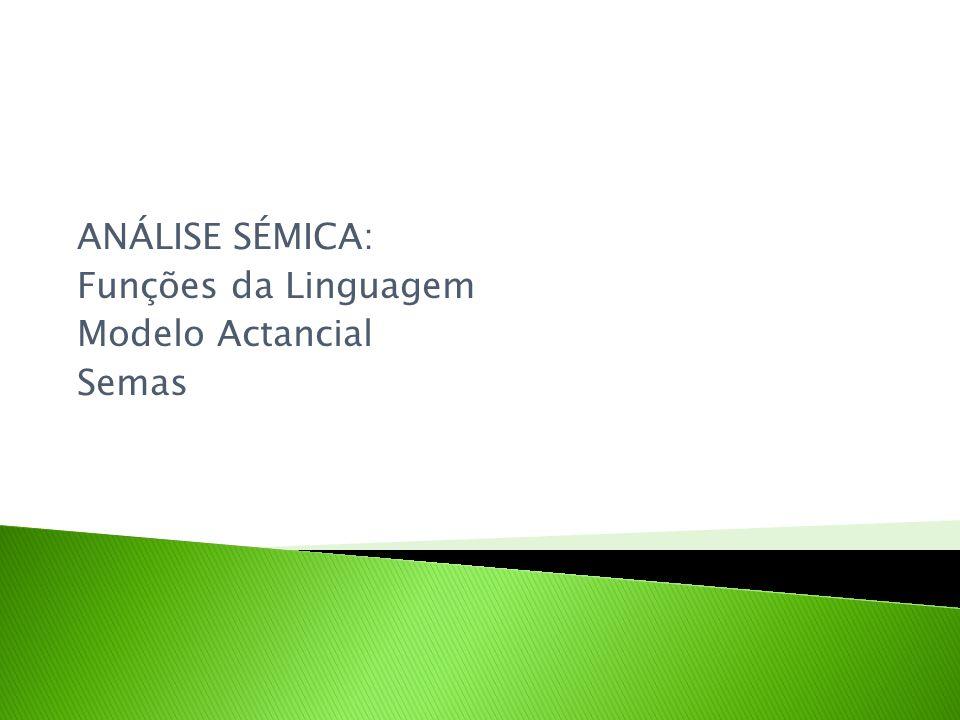 ANÁLISE SÉMICA: Funções da Linguagem Modelo Actancial Semas