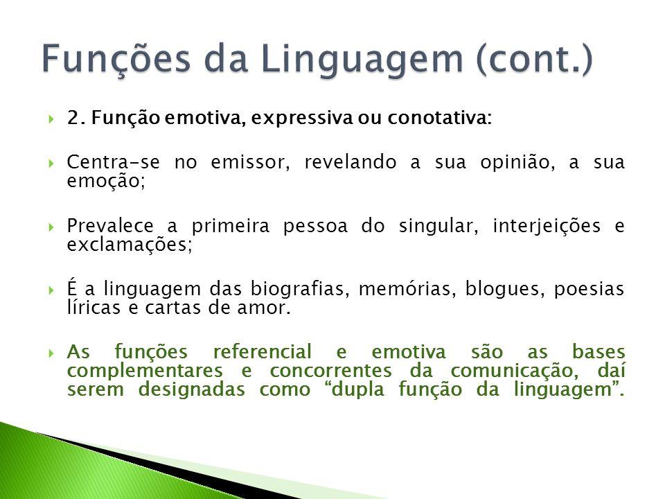 2. Função emotiva, expressiva ou conotativa: Centra-se no emissor, revelando a sua opinião, a sua emoção; Prevalece a primeira pessoa do singular, int
