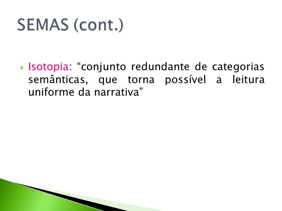Isotopia: conjunto redundante de categorias semânticas, que torna possível a leitura uniforme da narrativa