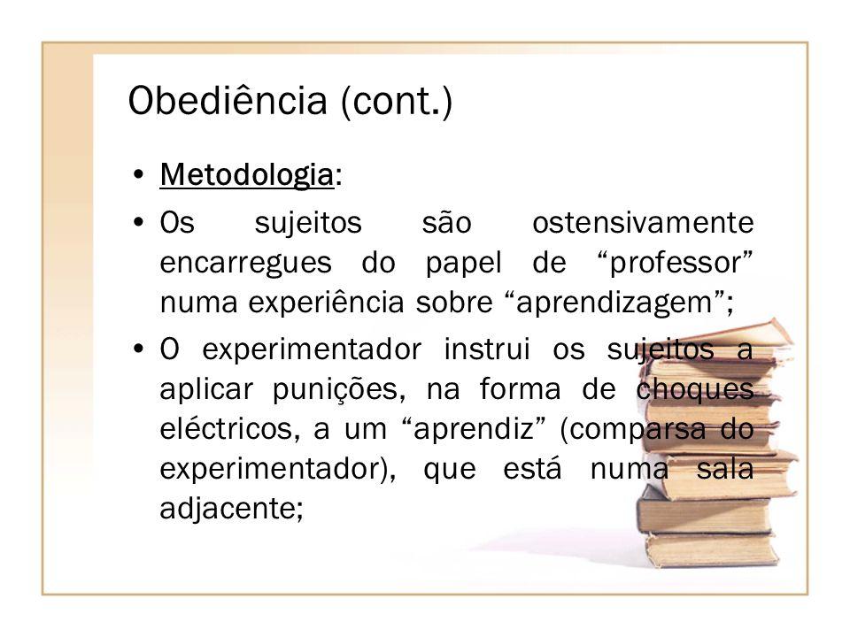 Obediência (cont.) Metodologia: Os sujeitos são ostensivamente encarregues do papel de professor numa experiência sobre aprendizagem; O experimentador