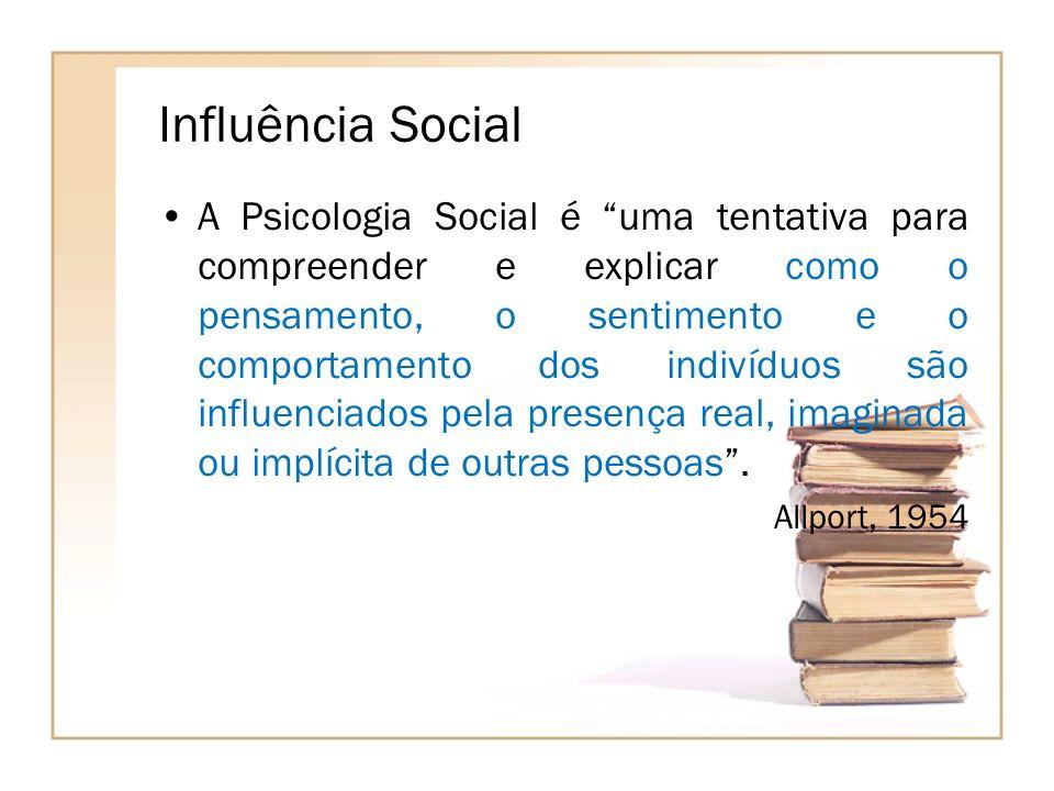 A Psicologia Social é uma tentativa para compreender e explicar como o pensamento, o sentimento e o comportamento dos indivíduos são influenciados pel
