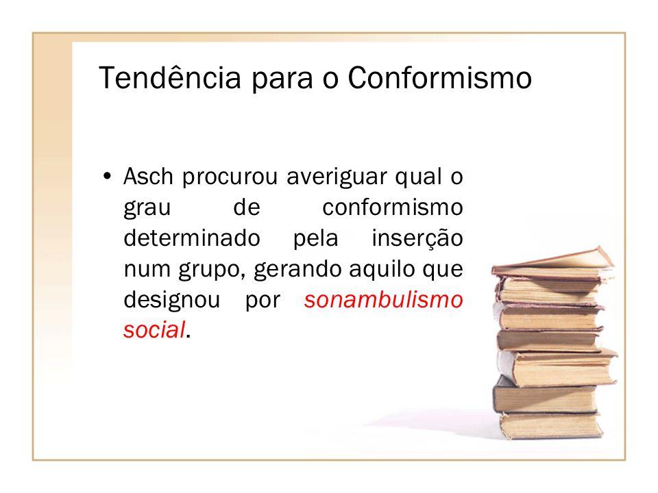 Tendência para o Conformismo Asch procurou averiguar qual o grau de conformismo determinado pela inserção num grupo, gerando aquilo que designou por s
