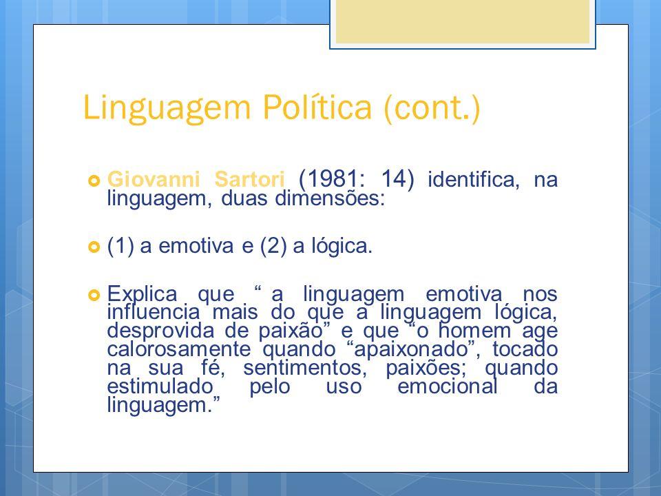 Linguagem Política (cont.) Giovanni Sartori (1981: 14) identifica, na linguagem, duas dimensões: (1) a emotiva e (2) a lógica. Explica que a linguagem
