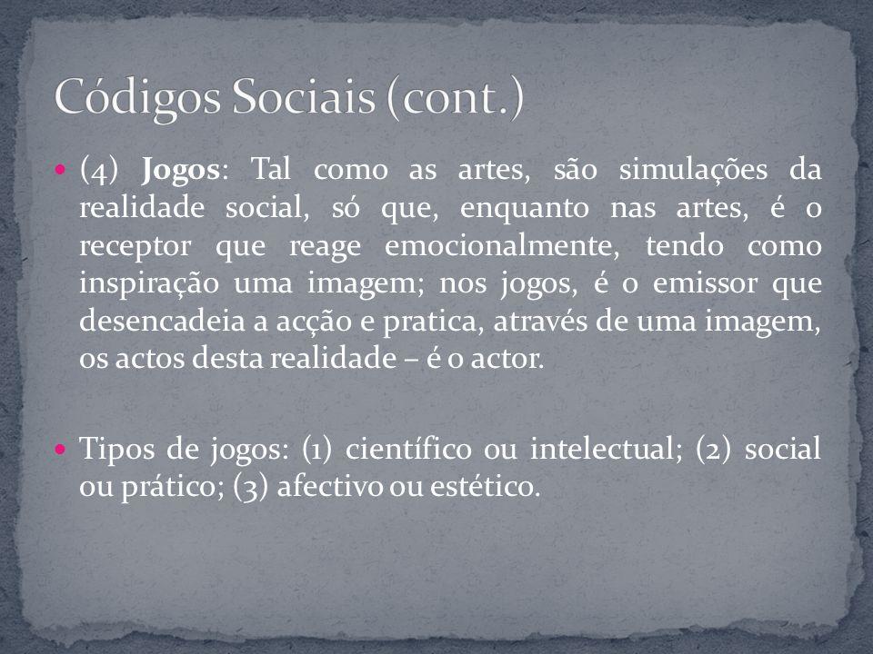 (4) Jogos: Tal como as artes, são simulações da realidade social, só que, enquanto nas artes, é o receptor que reage emocionalmente, tendo como inspir