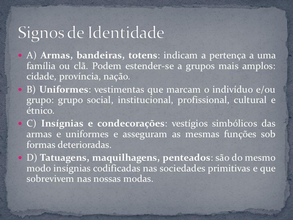 A) Armas, bandeiras, totens: indicam a pertença a uma família ou clã. Podem estender-se a grupos mais amplos: cidade, província, nação. B) Uniformes: