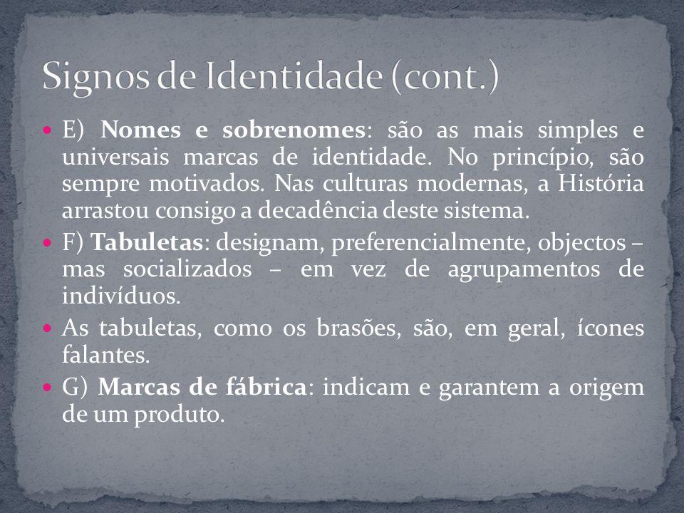 E) Nomes e sobrenomes: são as mais simples e universais marcas de identidade. No princípio, são sempre motivados. Nas culturas modernas, a História ar