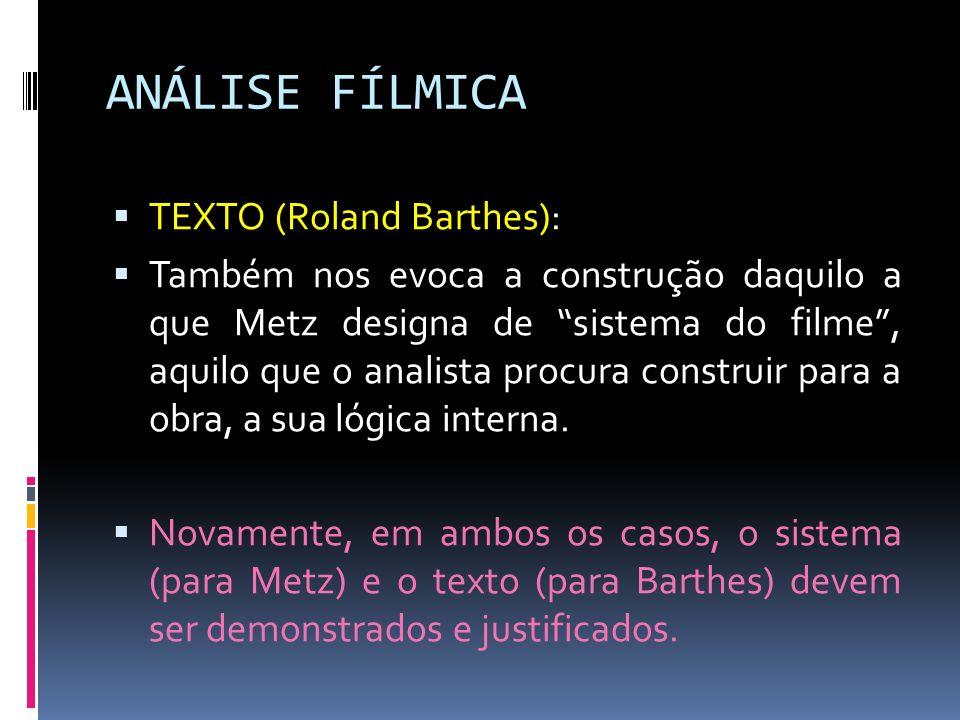 ANÁLISE FÍLMICA TEXTO (Roland Barthes): Também nos evoca a construção daquilo a que Metz designa de sistema do filme, aquilo que o analista procura co