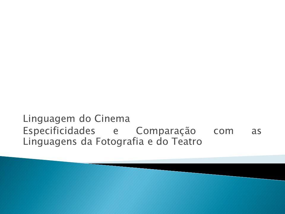 Linguagem do Cinema Especificidades e Comparação com as Linguagens da Fotografia e do Teatro