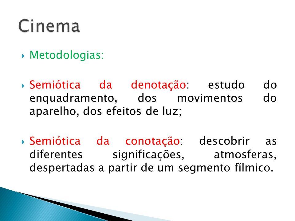 Metodologias: Semiótica da denotação: estudo do enquadramento, dos movimentos do aparelho, dos efeitos de luz; Semiótica da conotação: descobrir as di