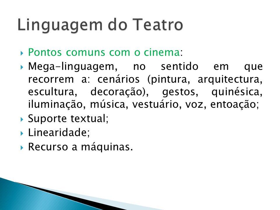 Pontos comuns com o cinema: Mega-linguagem, no sentido em que recorrem a: cenários (pintura, arquitectura, escultura, decoração), gestos, quinésica, i