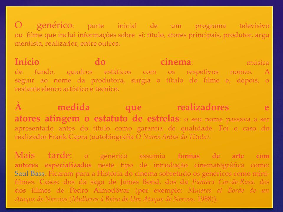 O genérico : parte inicial de um programa televisivo ou filme que inclui informações sobre si: título, atores principais, produtor, argu mentista, rea