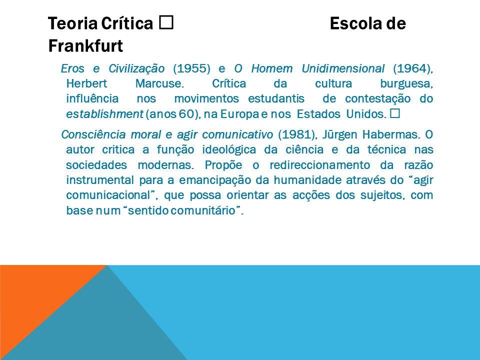 Teoria Crítica Escola de Frankfurt Eros e Civilização (1955) e O Homem Unidimensional (1964), Herbert Marcuse. Crítica da cultura burguesa, influência