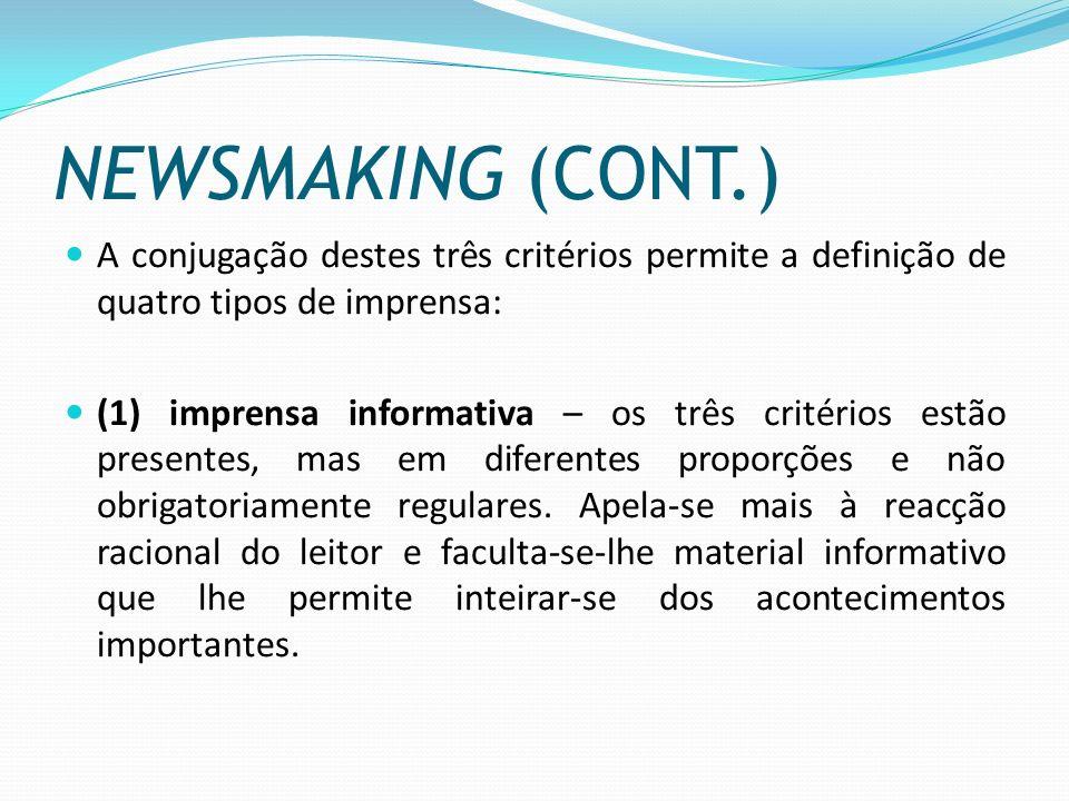 NEWSMAKING (CONT.) A conjugação destes três critérios permite a definição de quatro tipos de imprensa: (1) imprensa informativa – os três critérios es