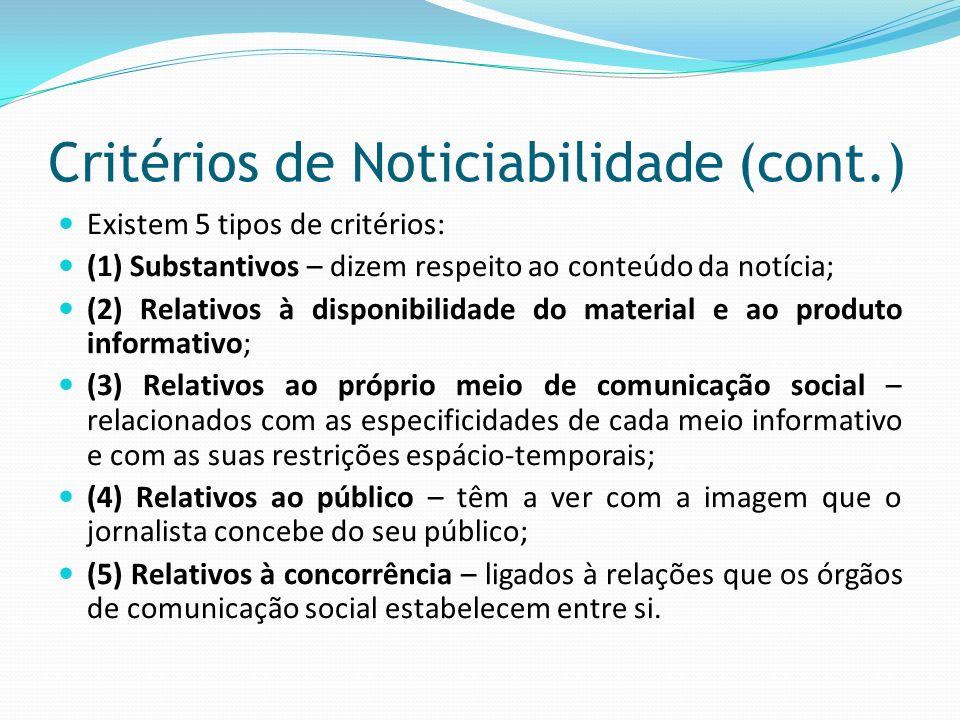 Critérios de Noticiabilidade (cont.) Existem 5 tipos de critérios: (1) Substantivos – dizem respeito ao conteúdo da notícia; (2) Relativos à disponibi