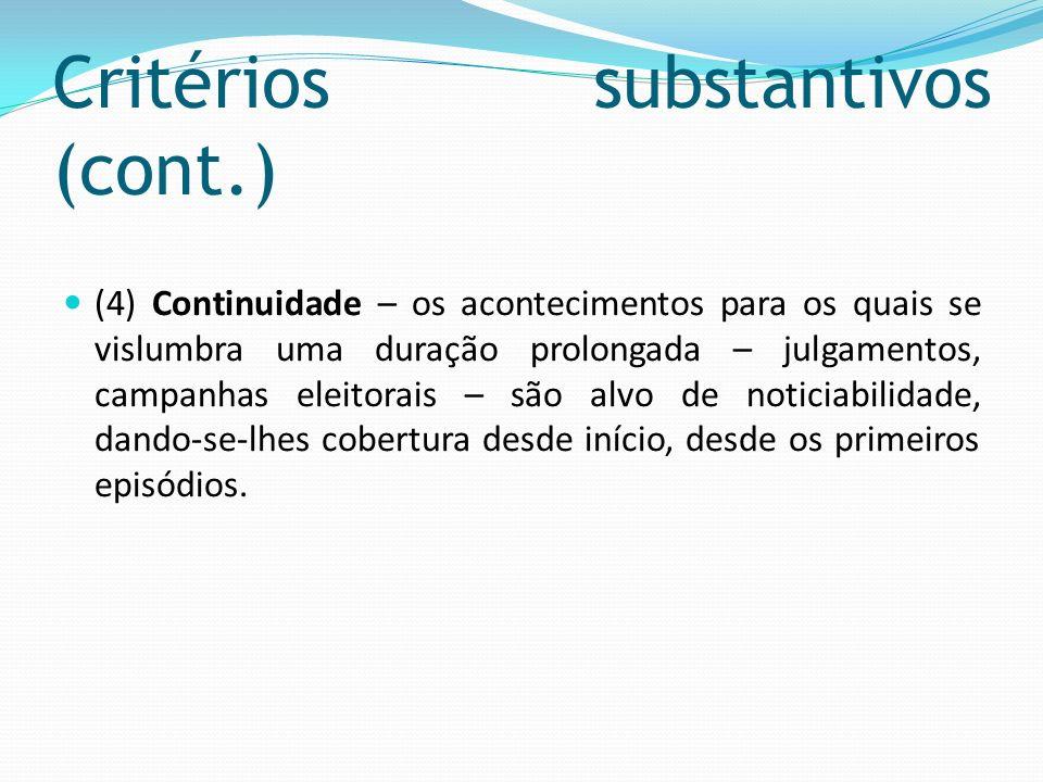 Critérios substantivos (cont.) (4) Continuidade – os acontecimentos para os quais se vislumbra uma duração prolongada – julgamentos, campanhas eleitor