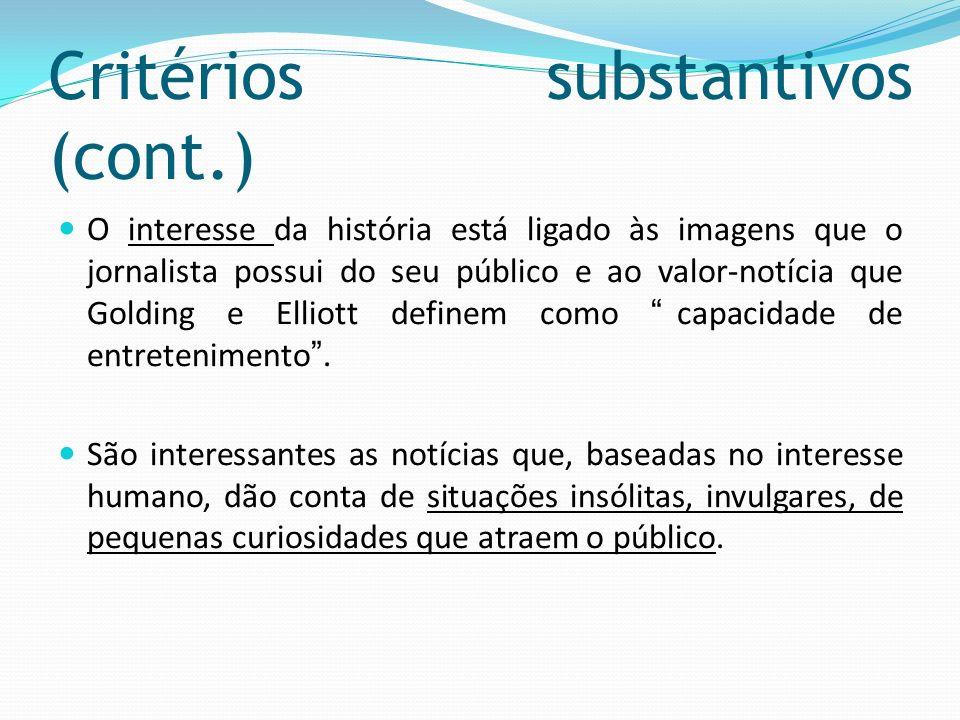 Critérios substantivos (cont.) O interesse da história está ligado às imagens que o jornalista possui do seu público e ao valor-notícia que Golding e