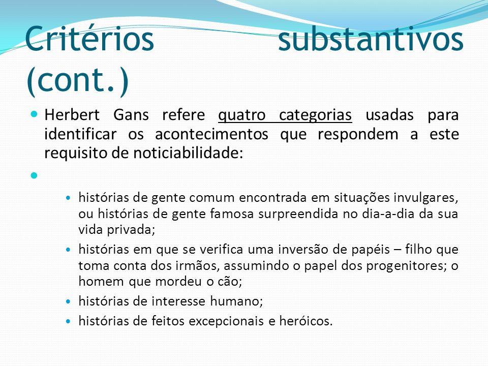 Critérios substantivos (cont.) Herbert Gans refere quatro categorias usadas para identificar os acontecimentos que respondem a este requisito de notic