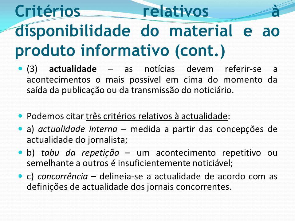 Critérios relativos à disponibilidade do material e ao produto informativo (cont.) (3) actualidade – as notícias devem referir-se a acontecimentos o m