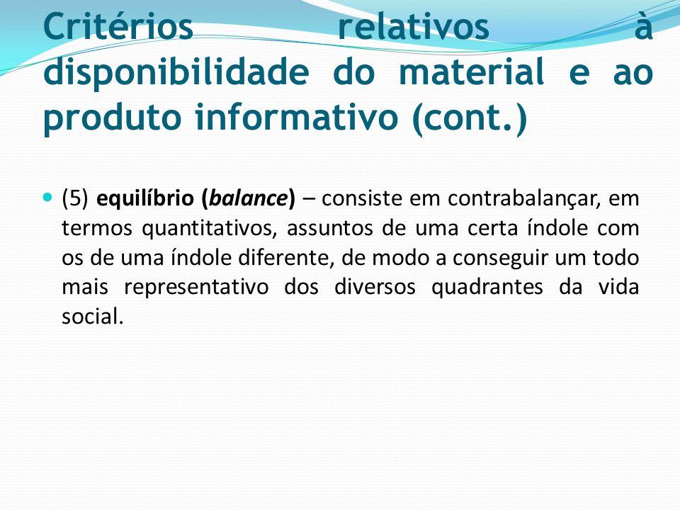 Critérios relativos à disponibilidade do material e ao produto informativo (cont.) (5) equilíbrio (balance) – consiste em contrabalançar, em termos qu