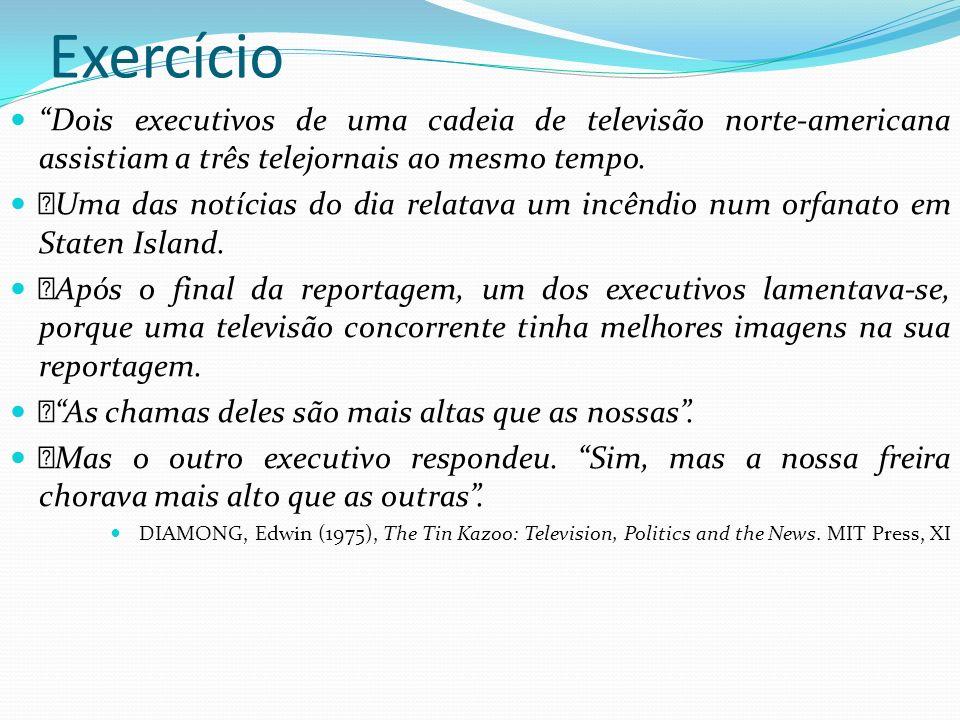 Exercício Dois executivos de uma cadeia de televisão norte-americana assistiam a três telejornais ao mesmo tempo. Uma das notícias do dia relatava um