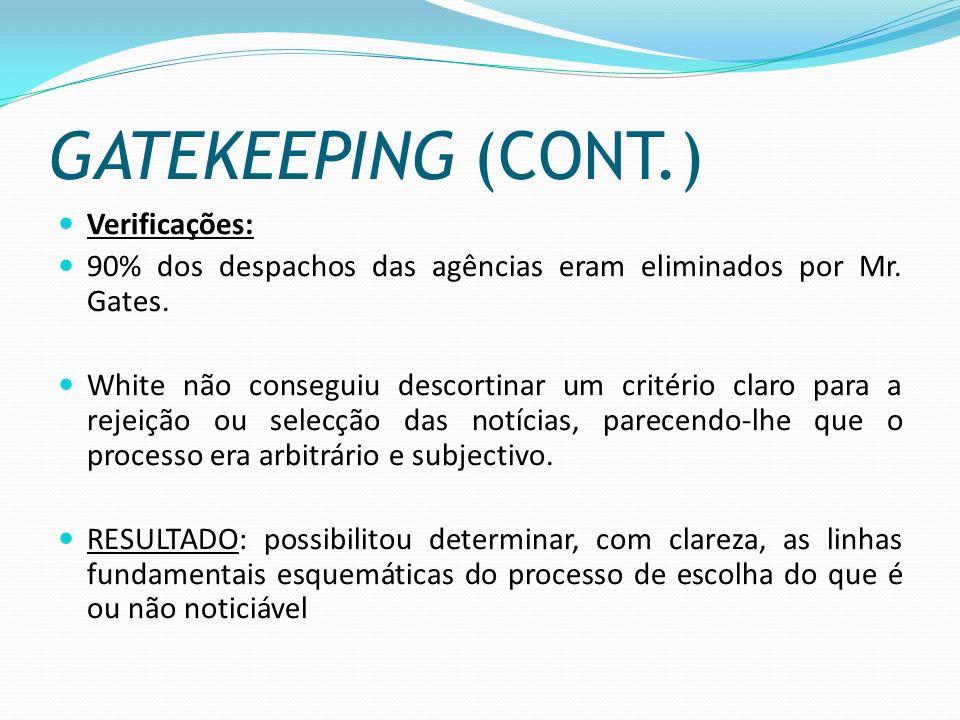 GATEKEEPING (CONT.) Verificações: 90% dos despachos das agências eram eliminados por Mr. Gates. White não conseguiu descortinar um critério claro para