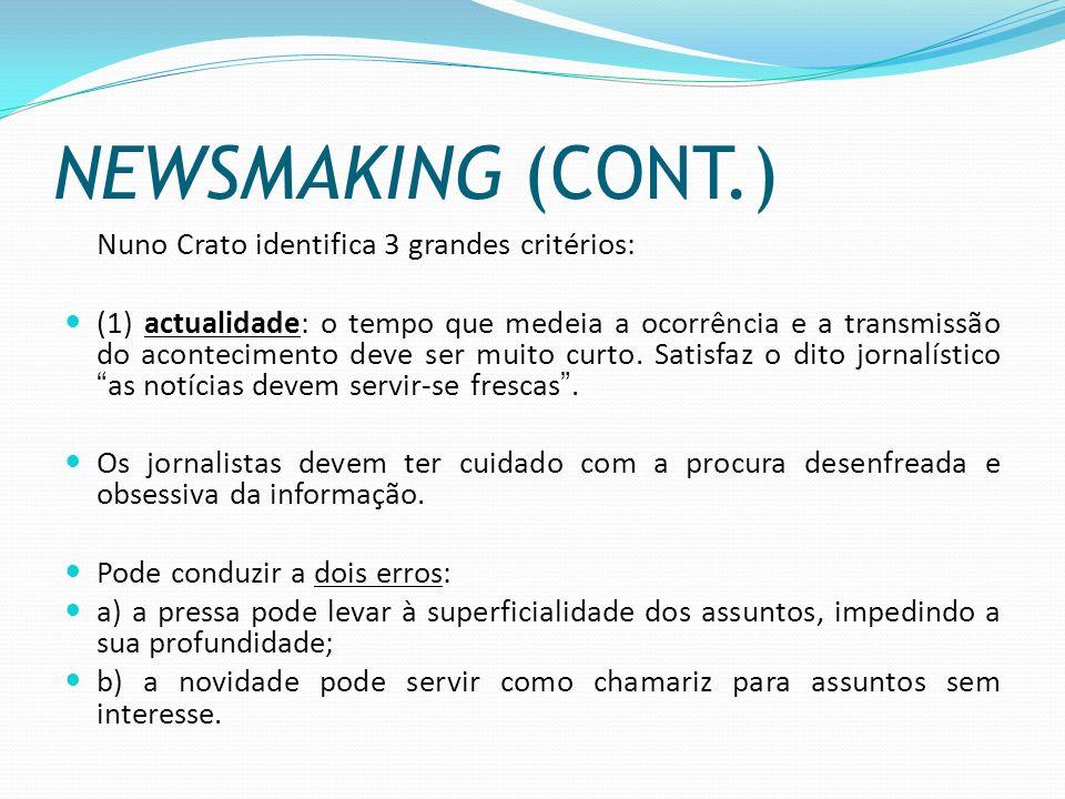 NEWSMAKING (CONT.) Nuno Crato identifica 3 grandes critérios: (1) actualidade: o tempo que medeia a ocorrência e a transmissão do acontecimento deve s