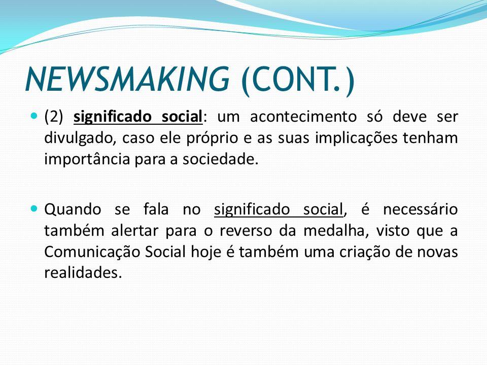 NEWSMAKING (CONT.) (3) Interesse do público – varia de acordo com: a) a sua emotividade; b) a sua formação cultural específica; c) os seus conhecimentos da actualidade ou distância psicológica.