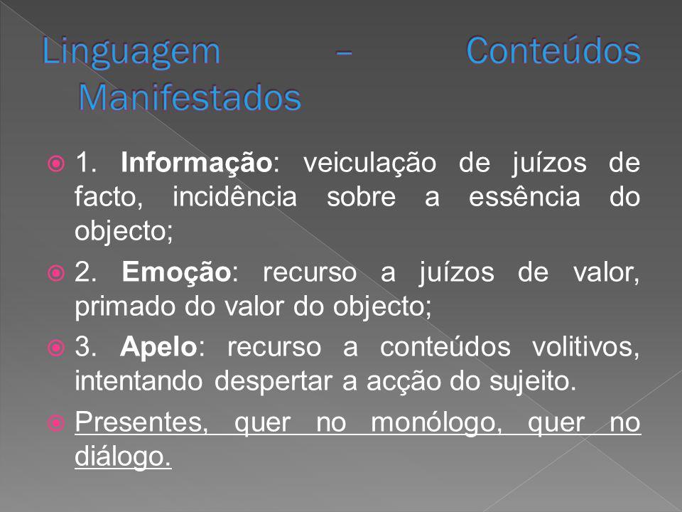 1. Informação: veiculação de juízos de facto, incidência sobre a essência do objecto; 2. Emoção: recurso a juízos de valor, primado do valor do object