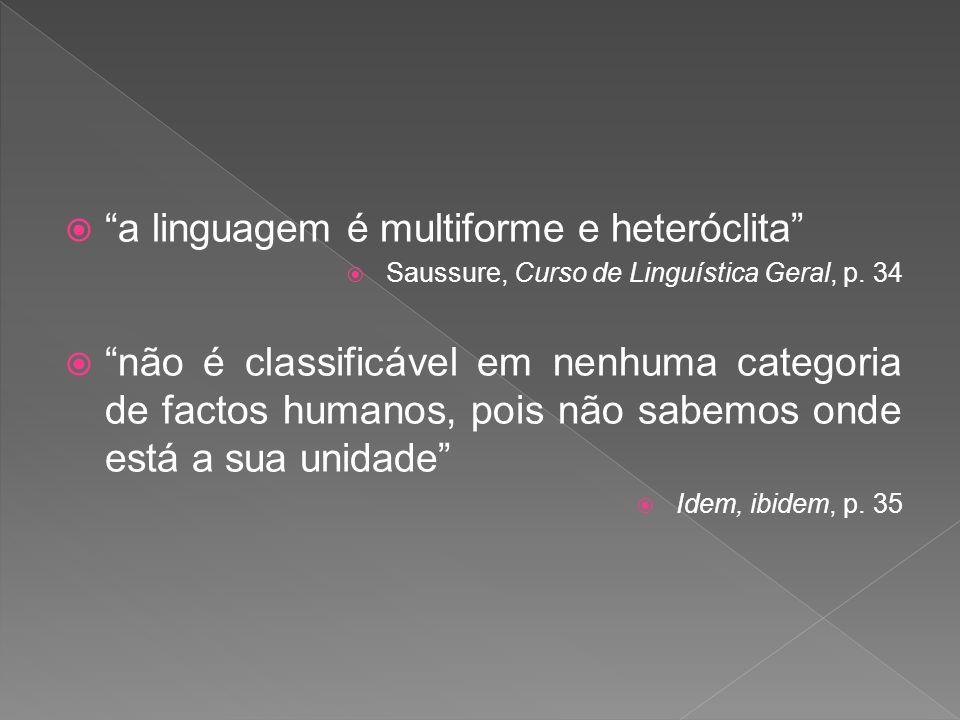 A língua, conforme a observamos, é um elemento de formação e manutenção das sociedades.