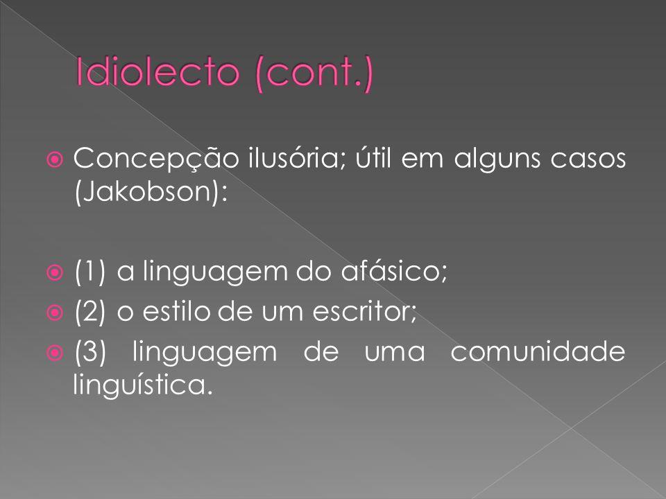 Concepção ilusória; útil em alguns casos (Jakobson): (1) a linguagem do afásico; (2) o estilo de um escritor; (3) linguagem de uma comunidade linguística.