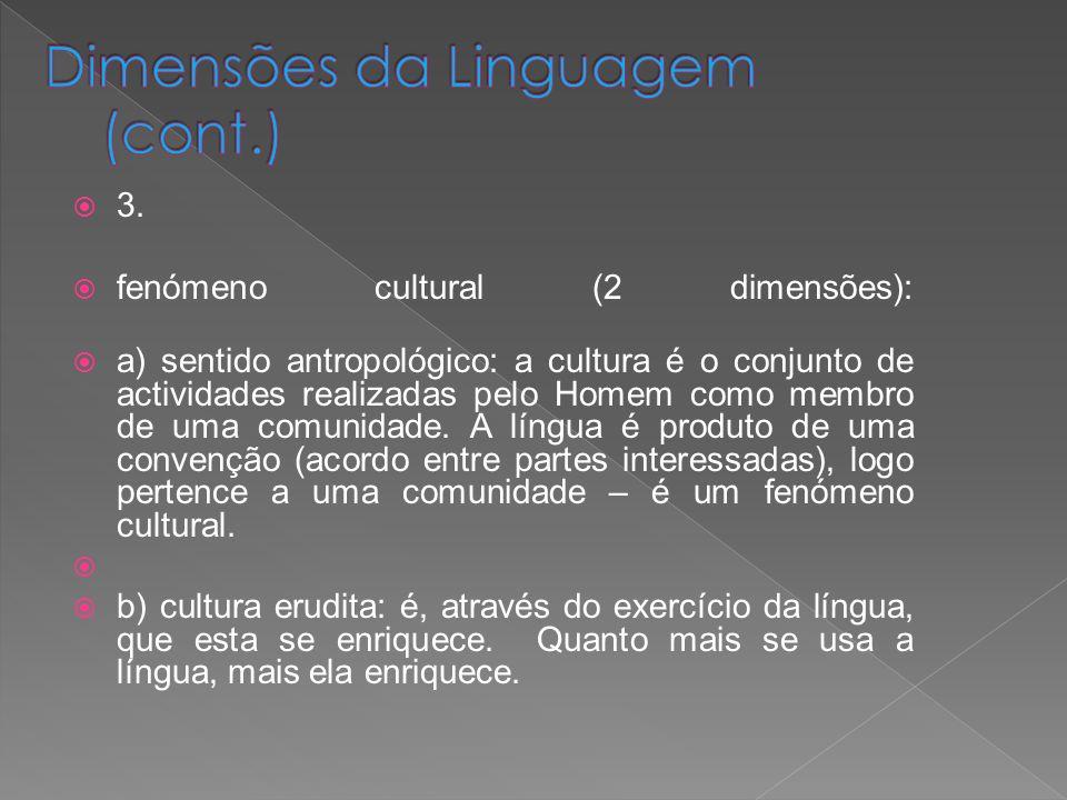 3. fenómeno cultural (2 dimensões): a) sentido antropológico: a cultura é o conjunto de actividades realizadas pelo Homem como membro de uma comunidad