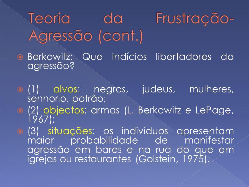 Berkowitz: Que indícios libertadores da agressão? (1) alvos: negros, judeus, mulheres, senhorio, patrão; (2) objectos: armas (L. Berkowitz e LePage, 1