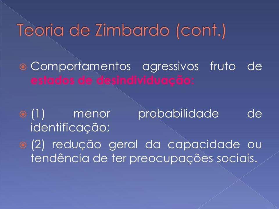 Comportamentos agressivos fruto de estados de desindividuação: (1) menor probabilidade de identificação; (2) redução geral da capacidade ou tendência