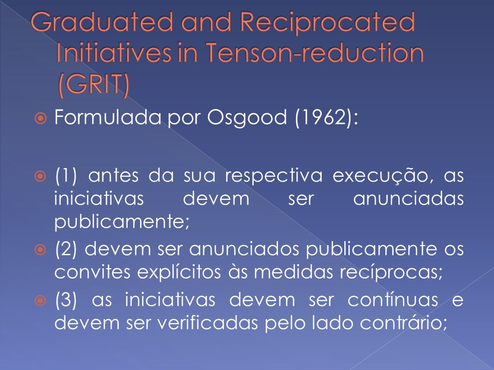 Formulada por Osgood (1962): (1) antes da sua respectiva execução, as iniciativas devem ser anunciadas publicamente; (2) devem ser anunciados publicam
