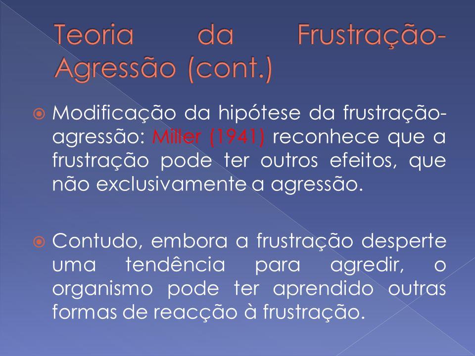 Modificação da hipótese da frustração- agressão: Miller (1941) reconhece que a frustração pode ter outros efeitos, que não exclusivamente a agressão.