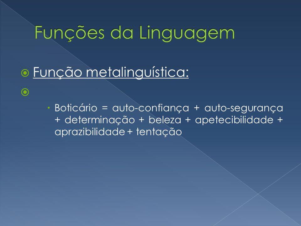 Função metalinguística: Boticário = auto-confiança + auto-segurança + determinação + beleza + apetecibilidade + aprazibilidade + tentação