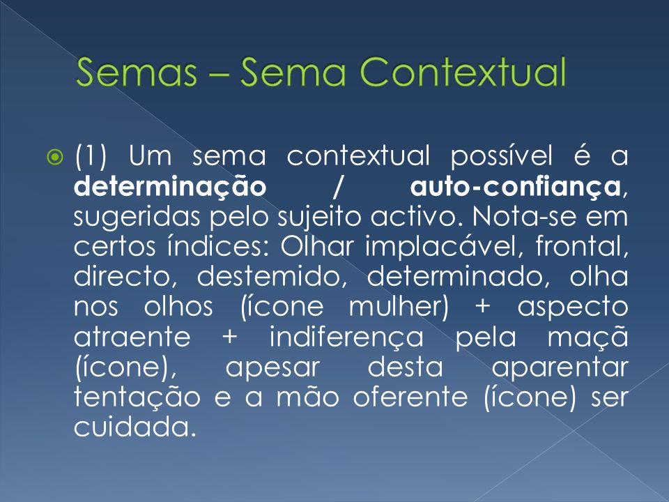 (1) Um sema contextual possível é a determinação / auto-confiança, sugeridas pelo sujeito activo. Nota-se em certos índices: Olhar implacável, frontal