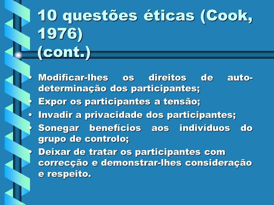 10 questões éticas (Cook, 1976) (cont.) Modificar-lhes os direitos de auto- determinação dos participantes;Modificar-lhes os direitos de auto- determi