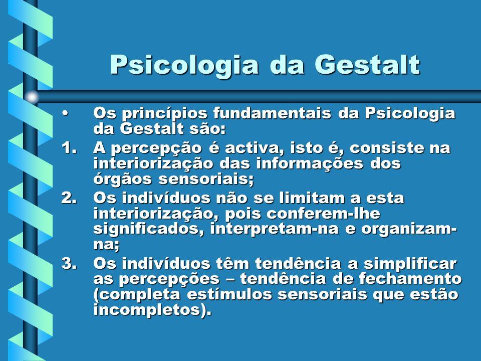 Psicologia da Gestalt Os princípios fundamentais da Psicologia da Gestalt são:Os princípios fundamentais da Psicologia da Gestalt são: 1.A percepção é