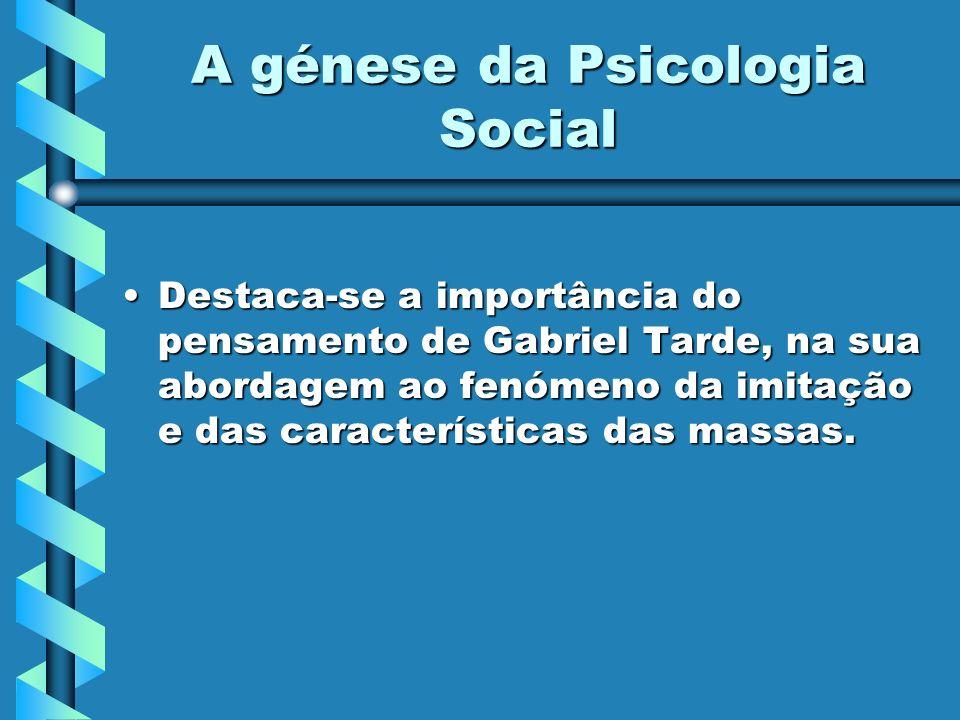 A génese da Psicologia Social Destaca-se a importância do pensamento de Gabriel Tarde, na sua abordagem ao fenómeno da imitação e das características