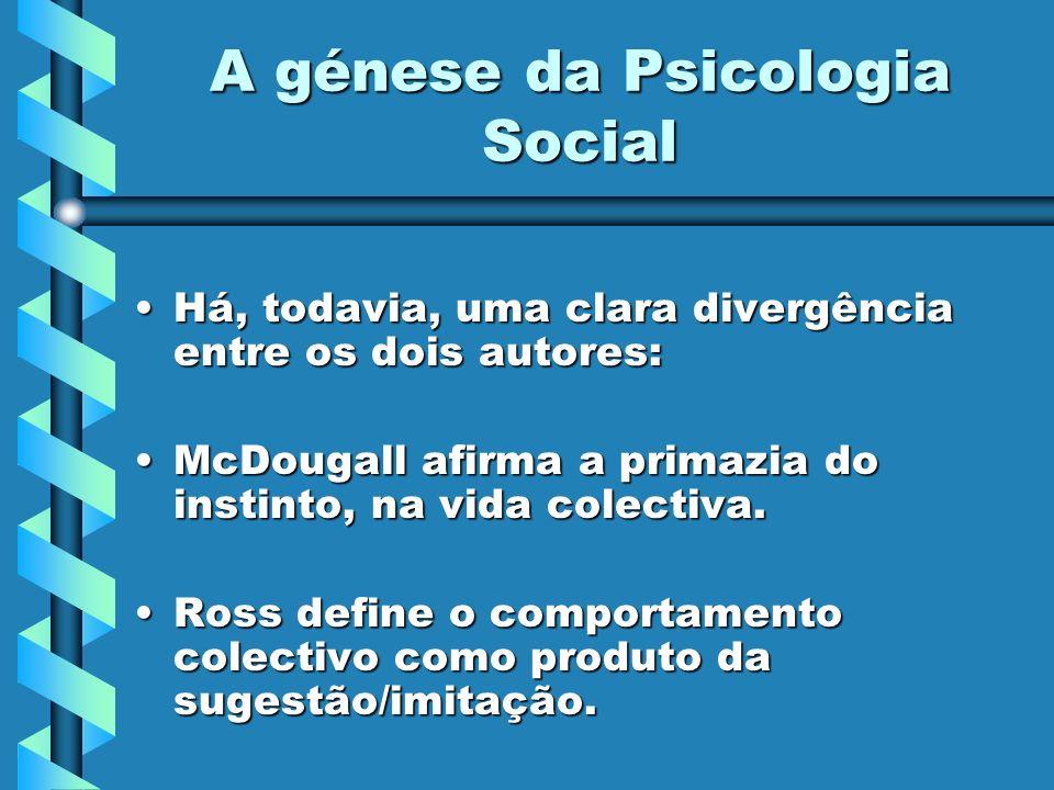 A génese da Psicologia Social Há, todavia, uma clara divergência entre os dois autores:Há, todavia, uma clara divergência entre os dois autores: McDou