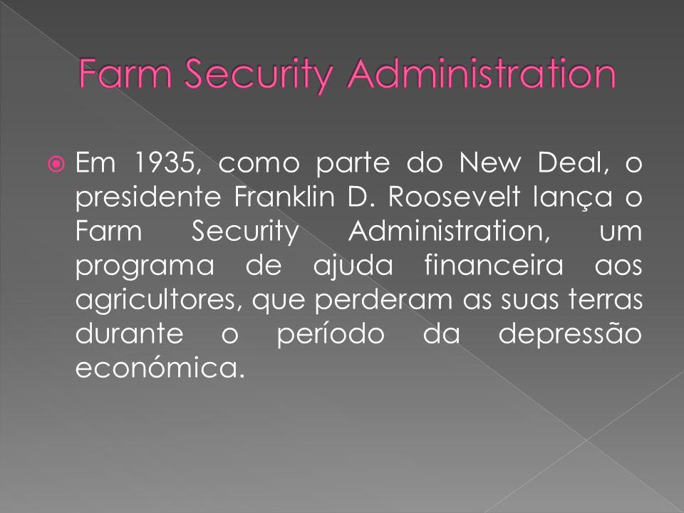 Em 1935, como parte do New Deal, o presidente Franklin D. Roosevelt lança o Farm Security Administration, um programa de ajuda financeira aos agricult